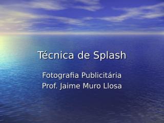 Técnica de Splash.ppt