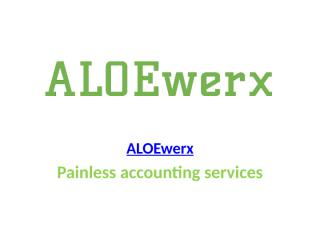 ALOEwerx Provides Painless Accounting Services.pptx