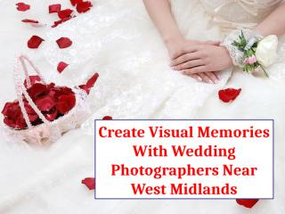 Create Visual Memories With Wedding Photographers Near West Midlands.pptx