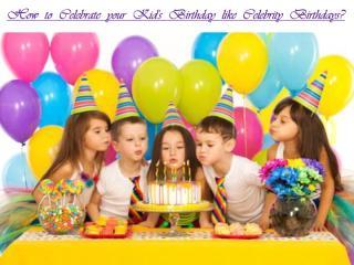 How to celebrate your Kid's Birthday like Celebrity Birthdays.pdf